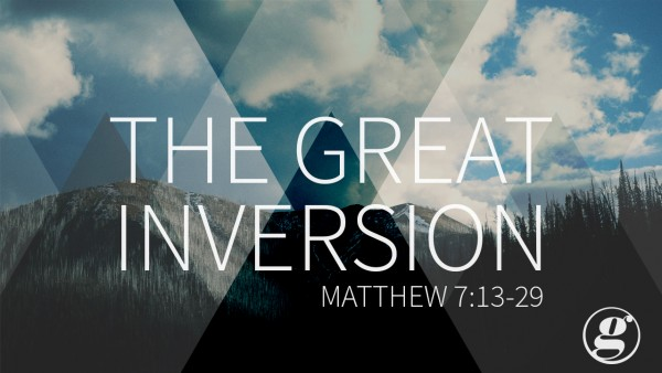 The-Great-Inversion-Matt-7-13-29